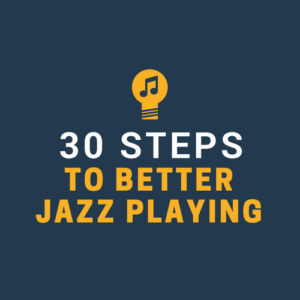 30 Steps to Better Jazz Playing is our flagship jazz practicing course, where you'll work on all aspects of jazz improv success.